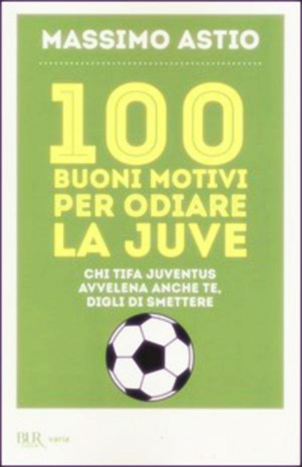 100-buoni-motivi-per-odiare-la-juve-tuttacronaca